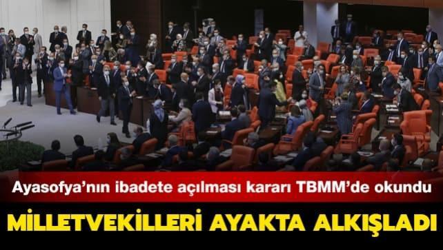 Ayasofya'nın ibadete açılması kararı TBMM Genel Kurulunda okundu... Milletvekilleri ayakta alkışladı