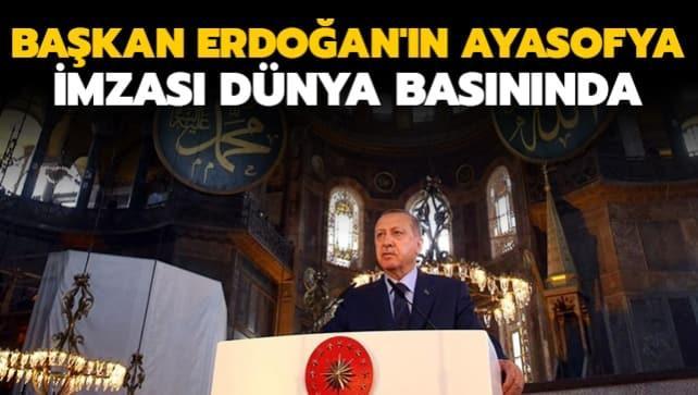 Başkan Erdoğan'ın Ayasofya imzası dünya basınında