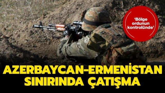 Azerbaycan-Ermenistan sınırında çatışma! 'Bölge ordunun kontrolünde'