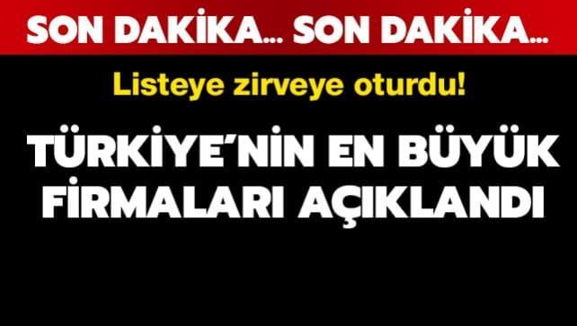 Türkiye'nin en büyük firmaları açıklandı