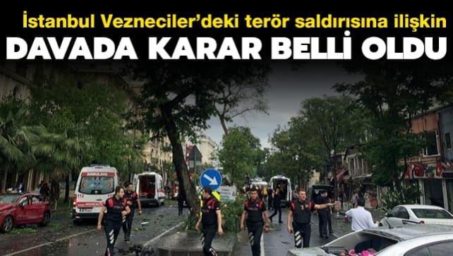 İstanbul Vezneciler'deki terör saldırısına ilişkin davada karar belli oldu