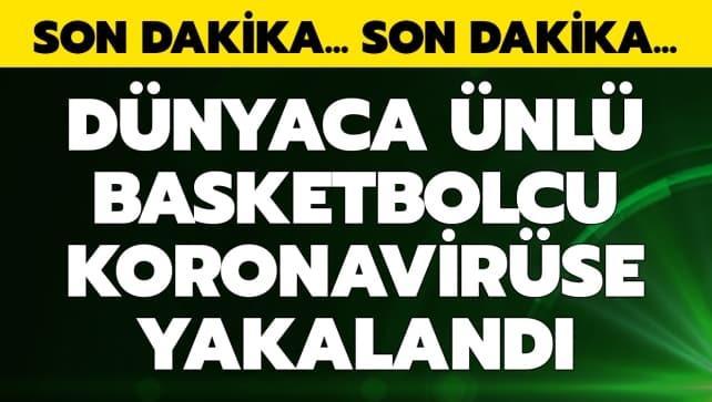 Dünyaca ünlü basketbolcunun koronavirüse yakalandı