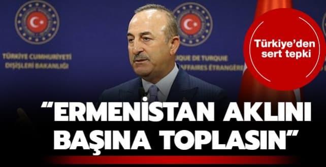 Türkiye'den çok sert tepki: Ermenistan aklını başına toplasın