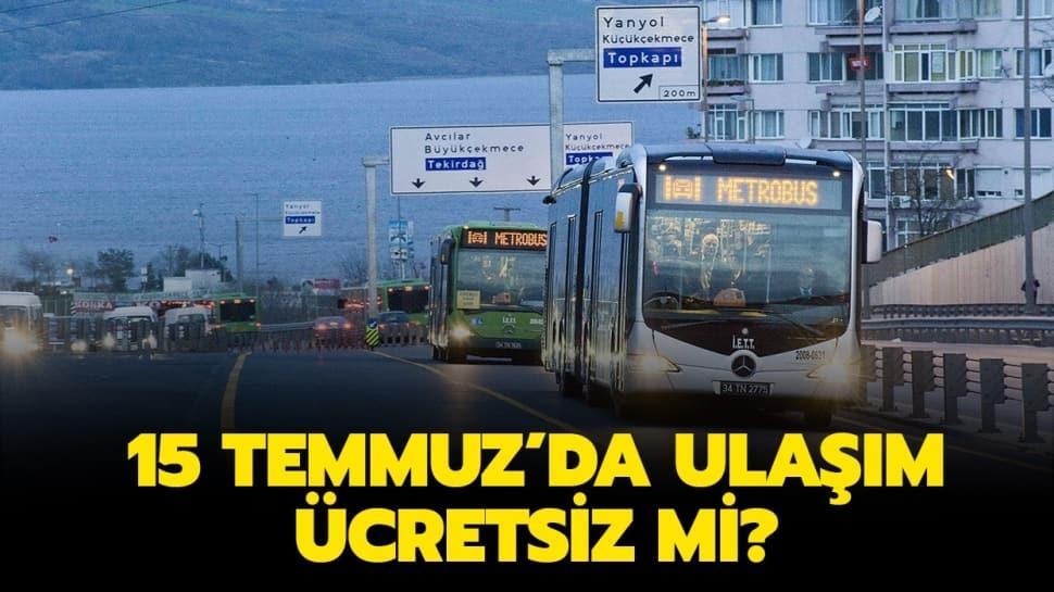 "15 Temmuz'da otobüs, metrobüs, tramvay, metro, vapur ücretsiz mi"" Bugün İETT ulaşım bedava mı"""
