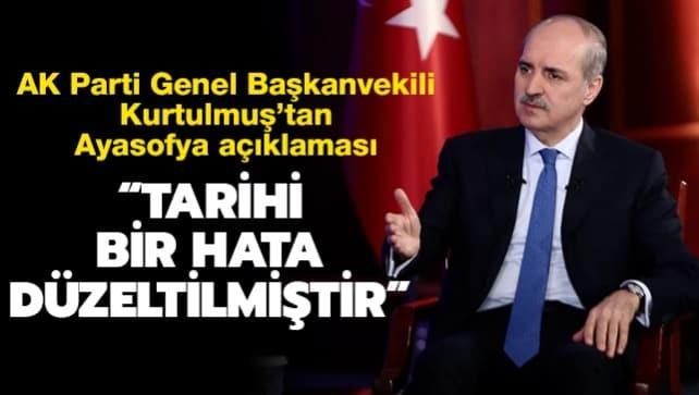 AK Parti Genel Başkanvekili Kurtulmuş'tan Ayasofya açıklaması: Tarihi bir hata düzeltilmiştir
