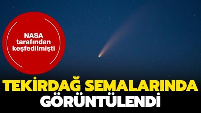 NASA tarafından keşfedilmişti... Neowise kuyruklu yıldızı Tekirdağ semalarında görüntülendi