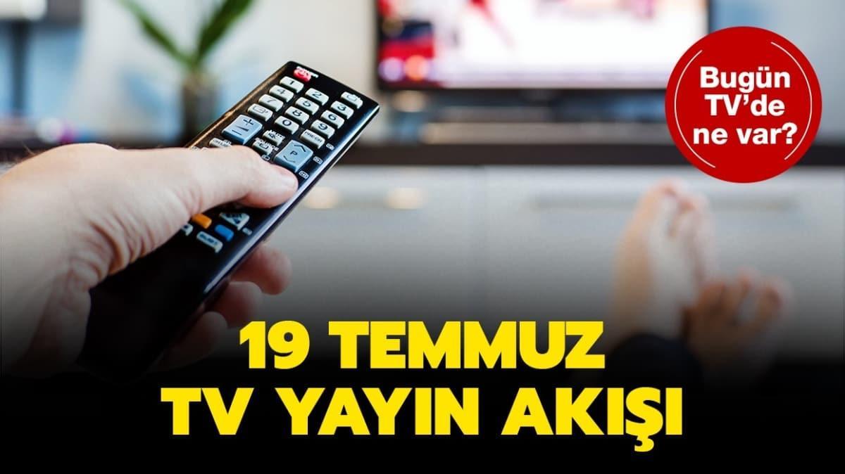 """19 Temmuz TV yayın akışı: Bugün Kanal D, FOX TV, ATV, Star TV, Show TV, TRT 1'de ne var"""""""