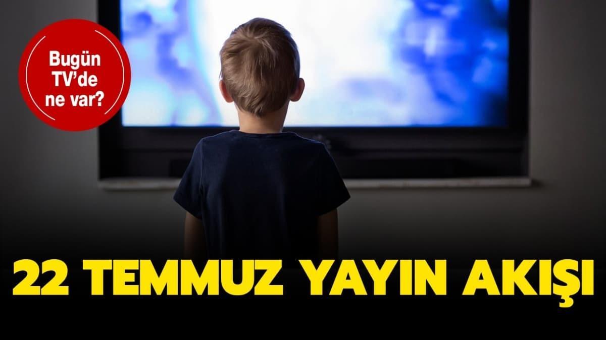 """Bugün televizyonda hangi diziler ve filmler var"""" 22 Temmuz Kanal D, Star TV, Show TV, FOX TV, ATV yayın akışı!"""