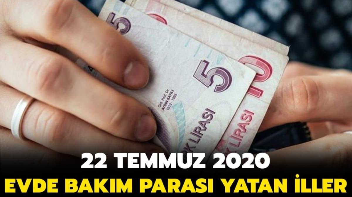 Evde bakım maaşı yatan iller 22 Temmuz 2020