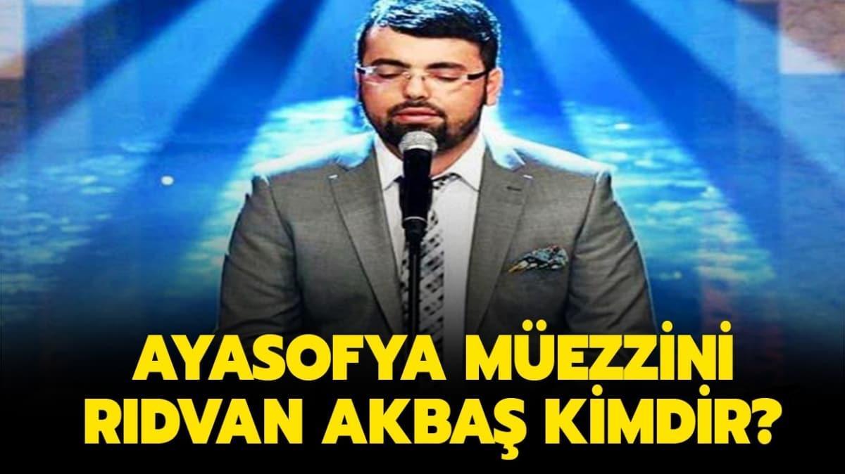 """Rıdvan Akbaş kimdir ve kaç yaşında"""" Ayasofya müezzini Rıdvan Akbaş nereli"""""""