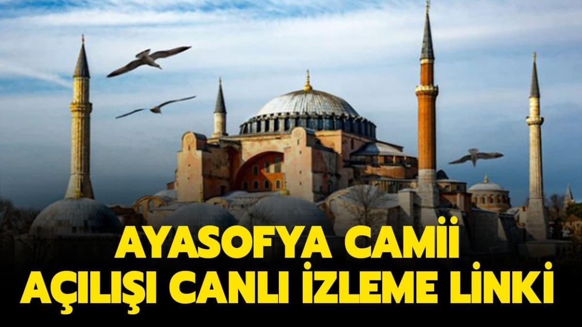 """Ayasofya açılışı nereden izlenir"""" Ayasofya Camii canlı yayını izleme linki"""