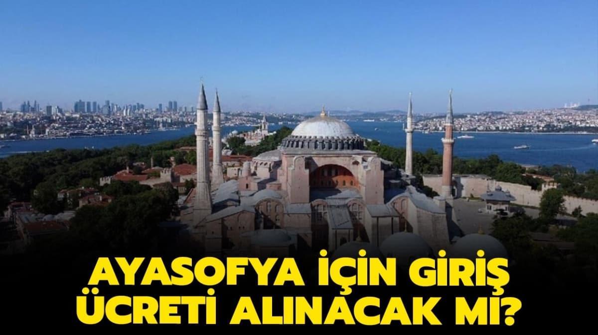 """Ayasofya Camii'nde giriş ücreti alınacak mı"""" Son durum nedir"""""""