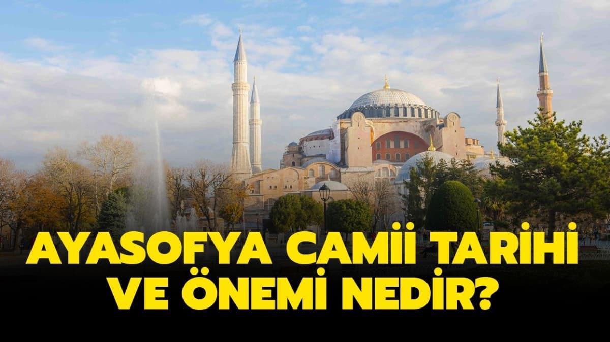 """Ayasofya neden önemli"""" Ayasofya Camii tarihi ve önemi nedir"""""""