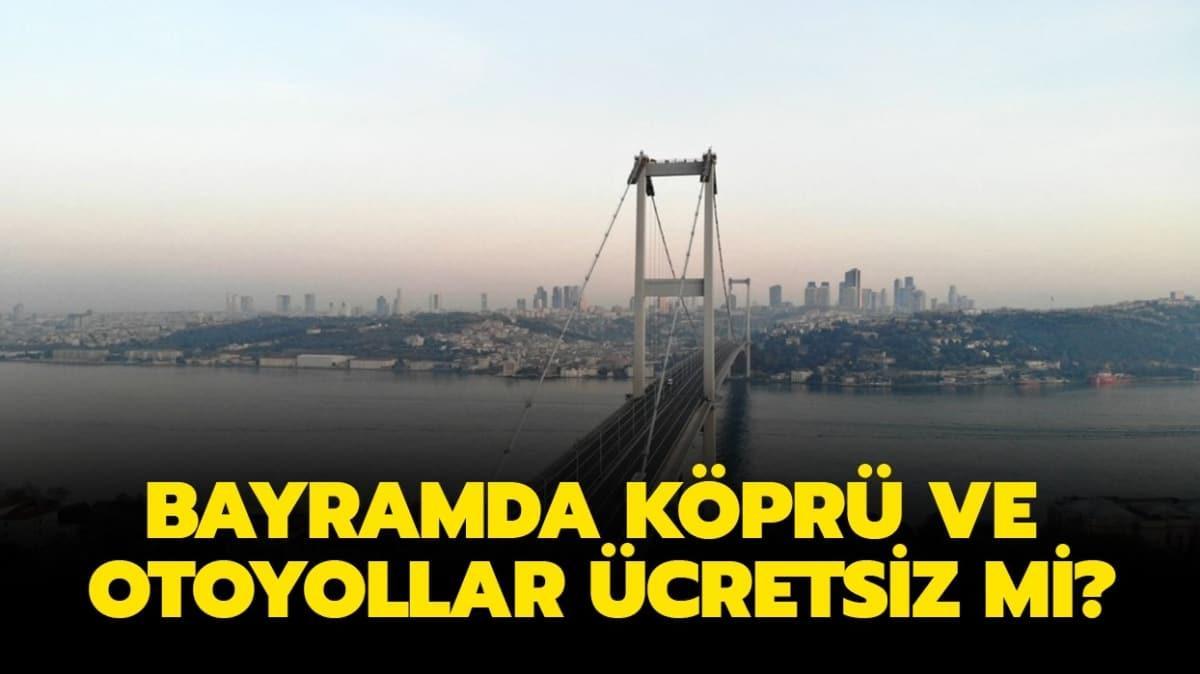 """Bayramda köprü ve otoyollar ücretsiz mi"""" Kurban Bayramı'nda hangi yollar bedava olacak"""""""