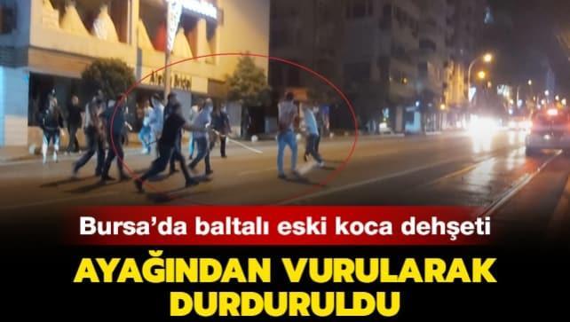 Bursa'da baltalı eski koca dehşeti! Ayağından vurularak durduruldu