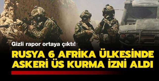 Gizli rapor ortaya çıktı: Rusya 6 Afrika ülkesinde askeri üs kurma izni aldı