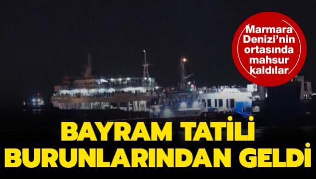 Bayram tatili burunlarından geldi... Yüzlerce yolcu Marmara Denizi'nin ortasında mahsur kaldı
