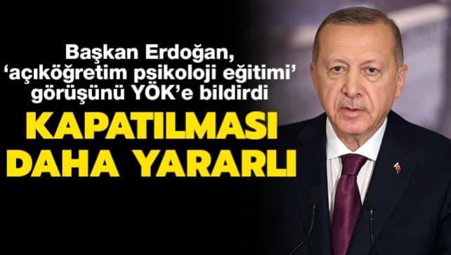 Başkan Erdoğan'dan 'açıköğretim psikoloji lisans programlarının kapatılması' görüşünü YÖK'e bildirdi