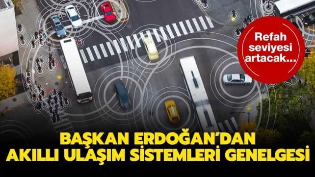 Başkan Erdoğan'dan 'Ulusal Akıllı Ulaşım Sistemleri' genelgesi
