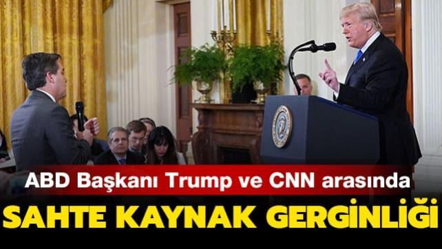ABD Başkanı Trump ve CNN arasında 'sahte kaynak' gerginliği