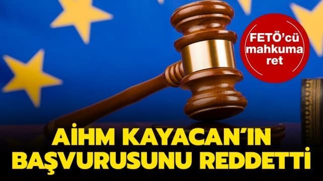 AİHM Fevzi Kayacan'ın başvurusunu reddetti