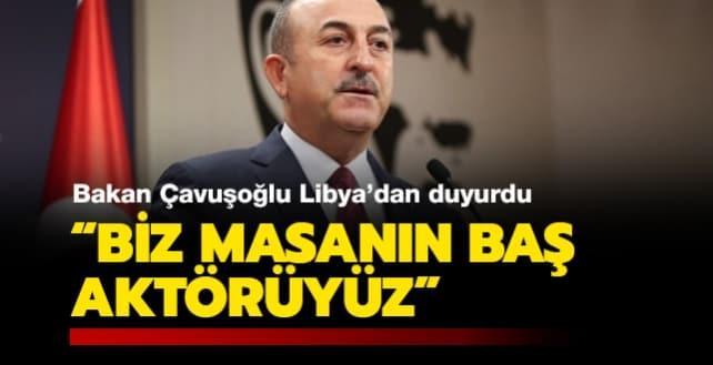 Bakan Çavuşoğlu Libya'dan duyurdu: Biz masanın baş aktörüyüz