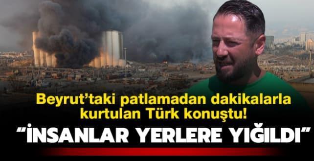 Beyrut'taki patlamadan dakikalarla kurtulan Türk konuştu: İnsanlar yerlere yığıldı