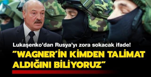 Lukaşenko'dan Rusya'yı zora sokacak ifade: Wagner'in kimden talimatlar aldığını biliyoruz