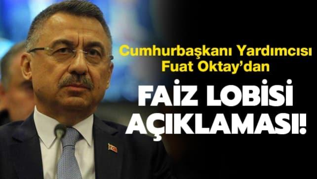 Cumhurbaşkanı Yardımcısı Oktay'dan 'faiz lobisi' açıklaması