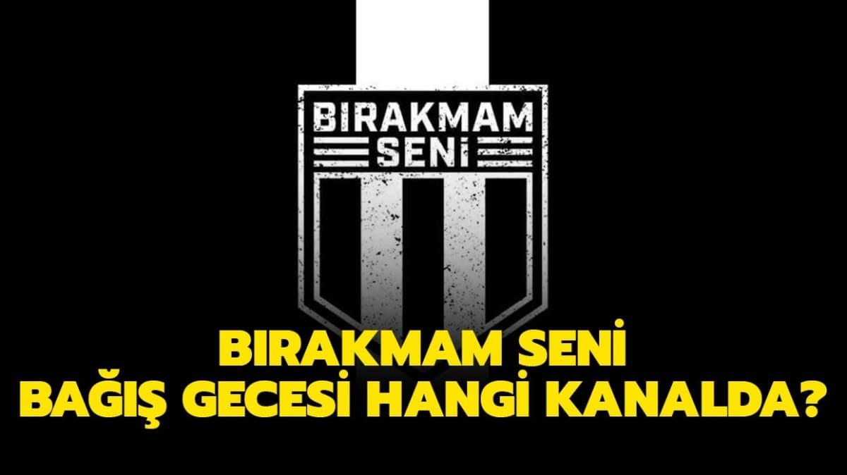 """Bırakmam Seni bağış gecesi hangi kanalda, saat kaçta"""" Bırakmam Seni Beşiktaş kampanyası nedir"""""""