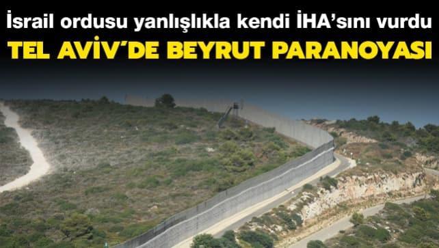 Tel Aviv'de Beyrut paranayosı... İsrail kendisine ait İHA'yı yanlışlıkla vurdu