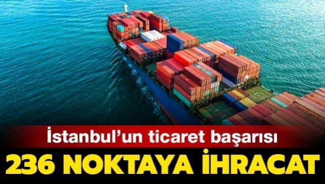 İstanbul'dan dünyaya 35 milyar dolarlık ihracat