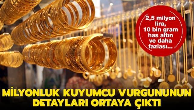 İstanbul'da milyonluk kuyumcu vurgununun detayları ortaya çıktı
