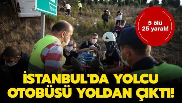 İstanbul'da yolcu otobüsü yoldan çıktı! 5 ölü, 25 yaralı
