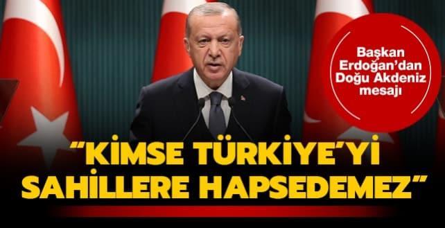 Başkan Erdoğan'dan Doğu Akdeniz mesajı: Biz her zaman varız ve hazırız