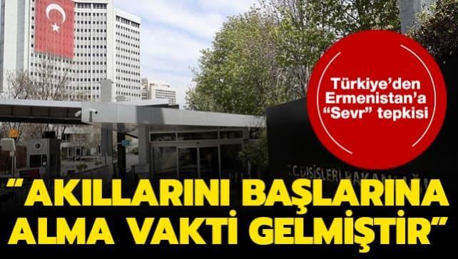 Türkiye'den Ermenistan makamlarının Sevr açıklamalarına tepki: Akıllarını başlarına alma vakti gelmiştir