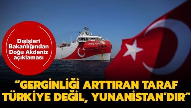 Dışişleri Bakanlığından Doğu Akdeniz açıklaması: Akdeniz'de gerginliği arttıran taraf Türkiye değil, Yunanistandır