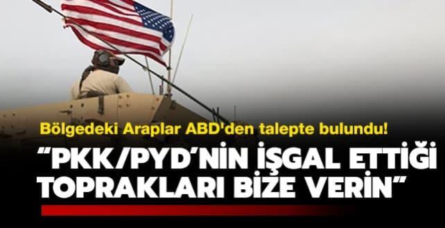 Bölgedeki Araplar ABD'den talepte bulundu: PKK/PYD'nin işgal ettiği toprakları bize verin