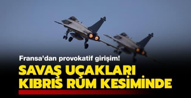 Fransa'dan provokatif girişim: Savaş uçakları Kıbrıs Rum kesiminde