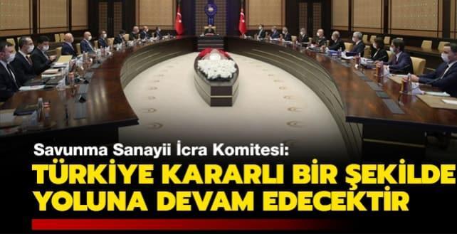 'Türkiye kararlı bir şekilde yoluna devam edecektir'