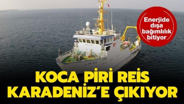 Enerjide dışa bağımlılık azalacak: Koca Piri Reis Karadeniz'e çıkıyor!