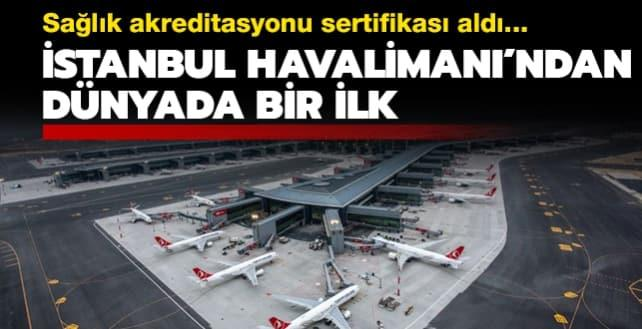 İstanbul Havalimanı, sağlık akreditasyonu sertifikası alan 'dünyadaki ilk' havalimanı oldu
