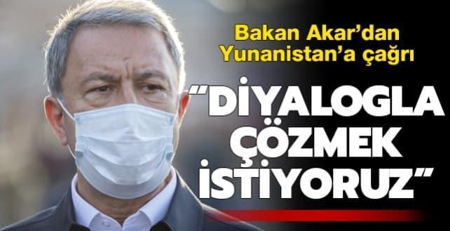 Bakan Akar'dan son dakika Yunanistan açıklaması: Diyalog yoluyla çözmek istiyoruz