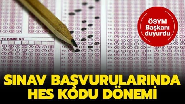 ÖSYM Başkanı Aygün: Sınavlara başvurularda adaylardan HES Kodu bilgisi istenecek