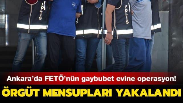 Ankara'da FETÖ'nün 'gaybubet evi'nde saklandığı belirlenen 7 örgüt mensubu gözaltına alındı!