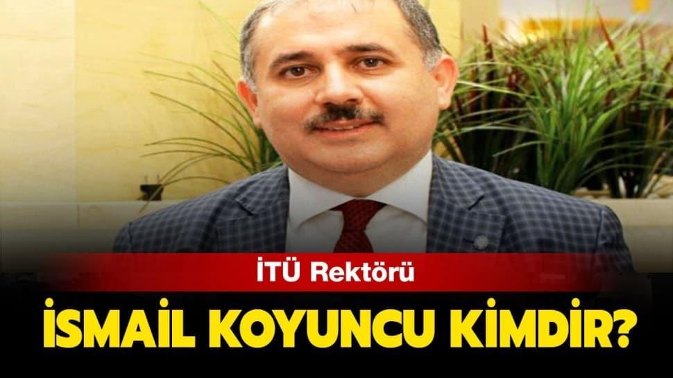 """İTÜ Rektörü İsmail Koyuncu nereli ve kaç yaşında"""" İTÜ yeni rektörü kimdir"""""""