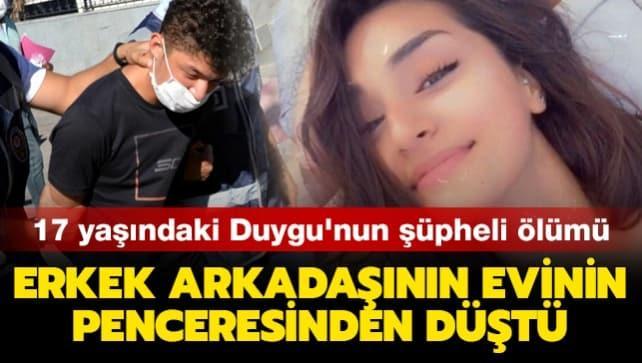17 yaşındaki Duygu'nun şüpheli ölümü... Erkek arkadaşının evinin penceresinden düştü