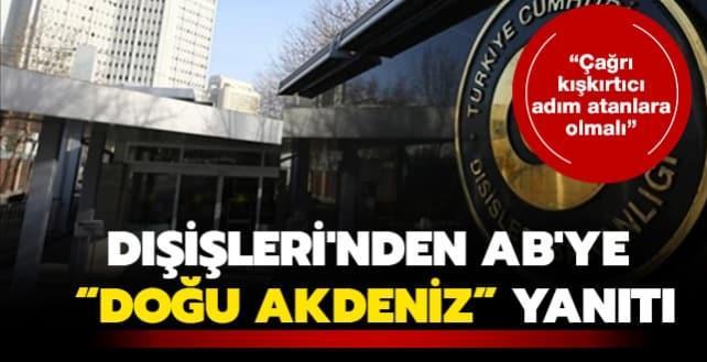 Türkiye'den AB'ye yanıt: Çağrı, tek taraflı ve kışkırtıcı adım atanlara olmalı