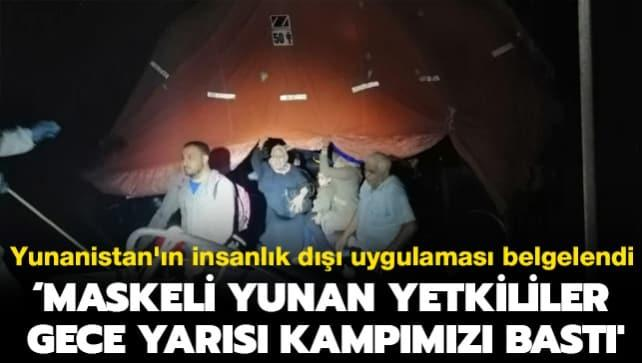 Yunanistan'ın insanlık dışı uygulaması belgelendi: 'Maskeli Yunan yetkililer gece yarısı kampımızı bastı'