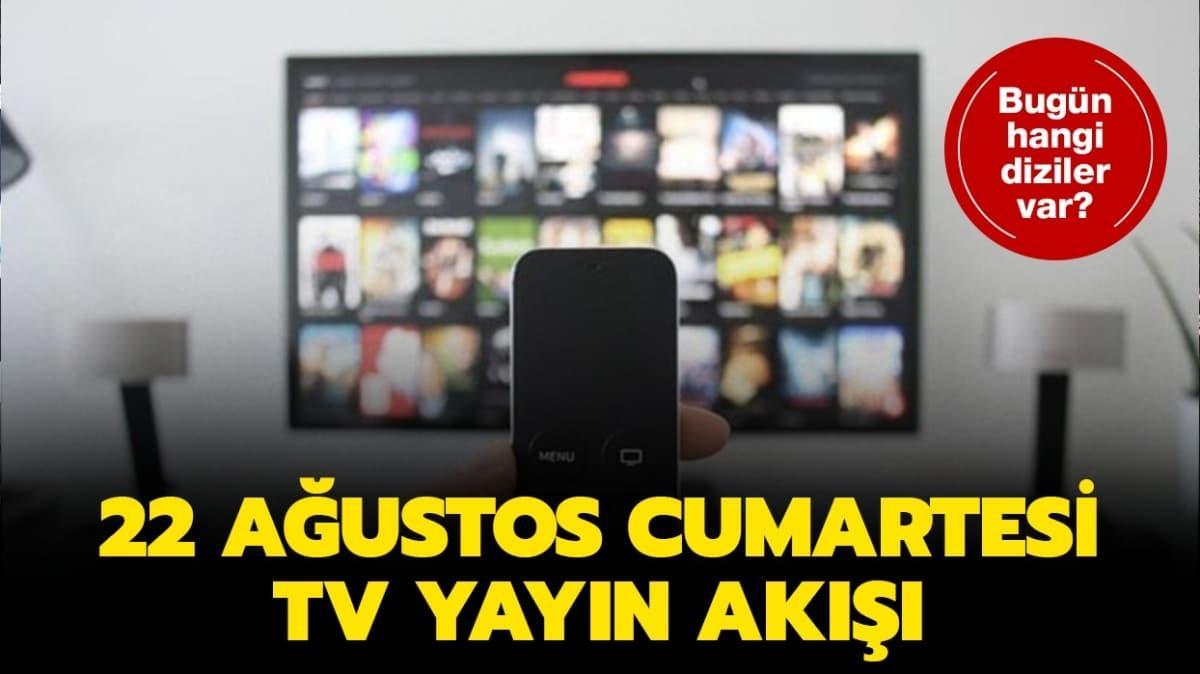 """Bugün Tv'de neler var"""" 22 Ağustos Cumartesi Kanal D, ATV, Star Tv yayın akışı"""